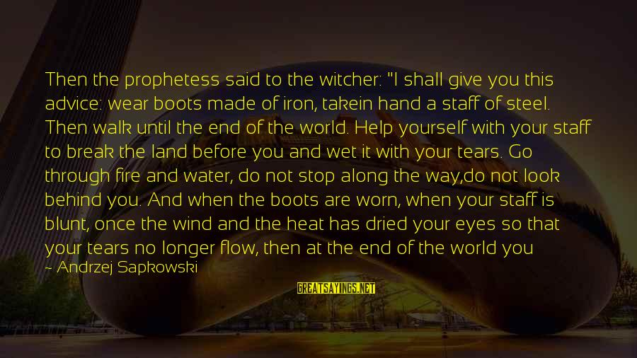 """Listen To Love Sayings By Andrzej Sapkowski: Then the prophetess said to the witcher: """"I shall give you this advice: wear boots"""