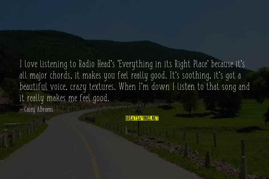 Listen To Love Sayings By Casey Abrams: I love listening to Radio Head's 'Everything in its Right Place' because it's all major