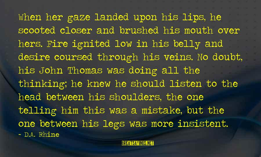 Listen To Love Sayings By D.A. Rhine: When her gaze landed upon his lips, he scooted closer and brushed his mouth over
