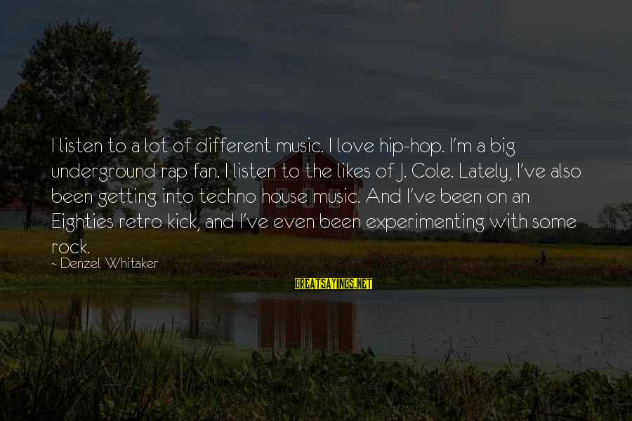 Listen To Love Sayings By Denzel Whitaker: I listen to a lot of different music. I love hip-hop. I'm a big underground