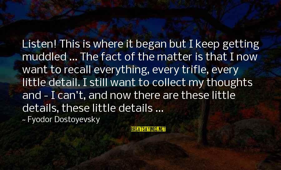 Listen To Love Sayings By Fyodor Dostoyevsky: Listen! This is where it began but I keep getting muddled ... The fact of