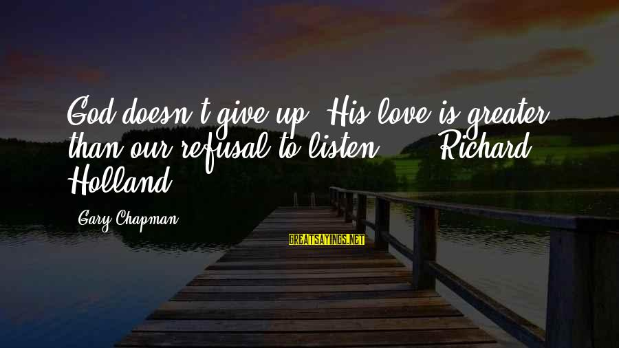 Listen To Love Sayings By Gary Chapman: God doesn't give up. His love is greater than our refusal to listen. - Richard