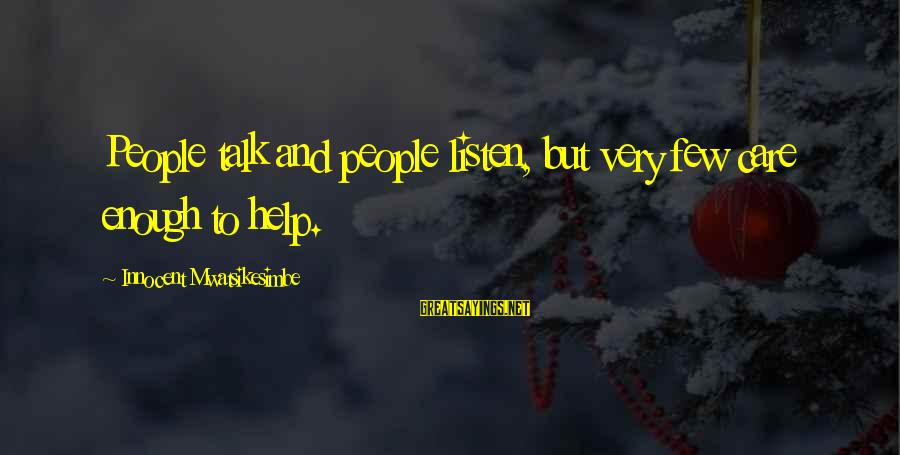 Listen To Love Sayings By Innocent Mwatsikesimbe: People talk and people listen, but very few care enough to help.