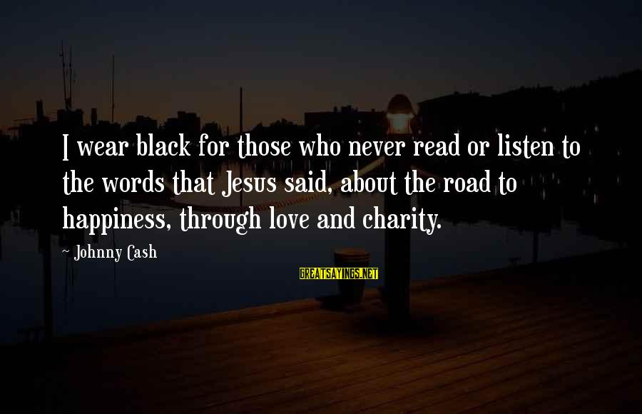 Listen To Love Sayings By Johnny Cash: I wear black for those who never read or listen to the words that Jesus