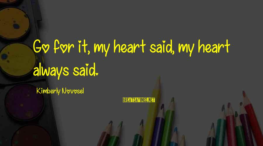 Listen To Love Sayings By Kimberly Novosel: Go for it, my heart said, my heart always said.