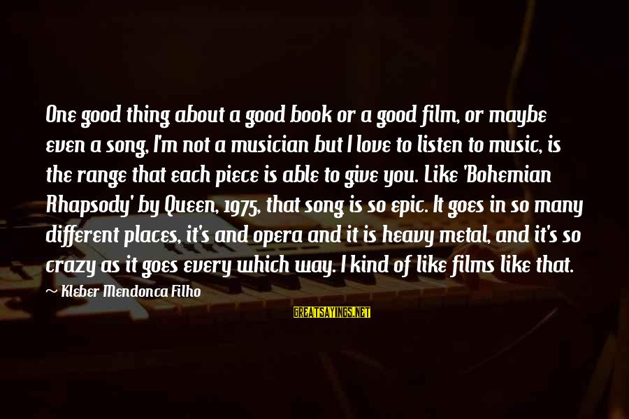 Listen To Love Sayings By Kleber Mendonca Filho: One good thing about a good book or a good film, or maybe even a