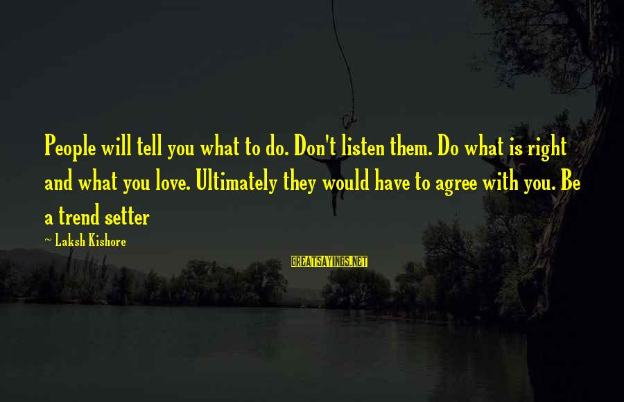 Listen To Love Sayings By Laksh Kishore: People will tell you what to do. Don't listen them. Do what is right and