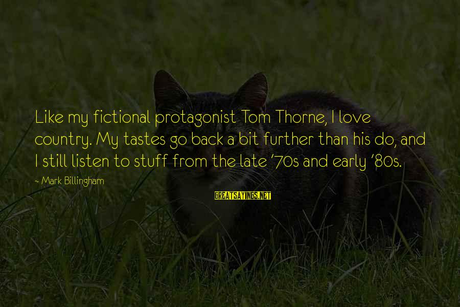 Listen To Love Sayings By Mark Billingham: Like my fictional protagonist Tom Thorne, I love country. My tastes go back a bit