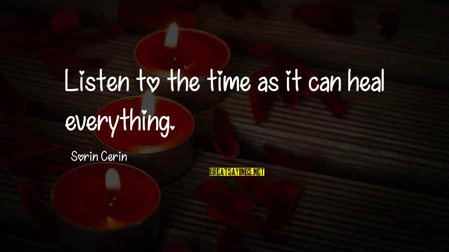 Listen To Love Sayings By Sorin Cerin: Listen to the time as it can heal everything.