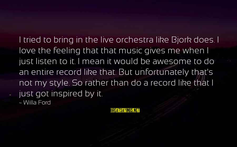 Listen To Love Sayings By Willa Ford: I tried to bring in the live orchestra like Bjork does. I love the feeling