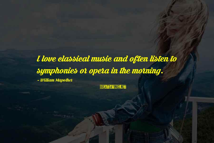 Listen To Love Sayings By William Mapother: I love classical music and often listen to symphonies or opera in the morning.