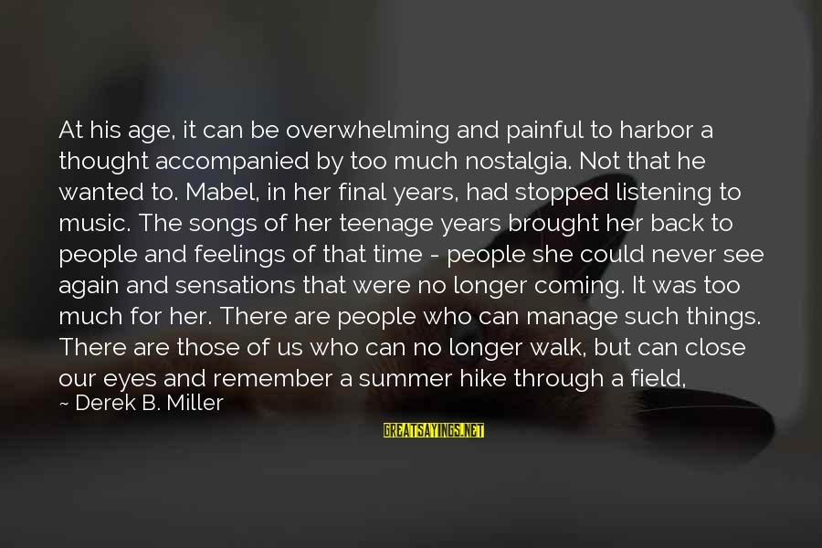 Listening To His Voice Sayings By Derek B. Miller: At his age, it can be overwhelming and painful to harbor a thought accompanied by