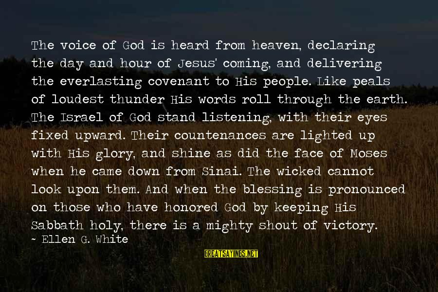 Listening To His Voice Sayings By Ellen G. White: The voice of God is heard from heaven, declaring the day and hour of Jesus'