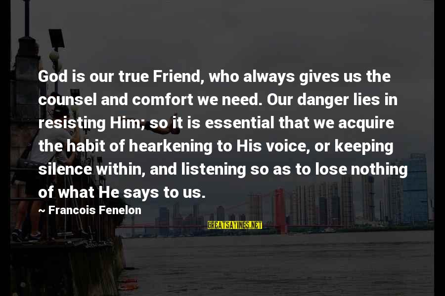 Listening To His Voice Sayings By Francois Fenelon: God is our true Friend, who always gives us the counsel and comfort we need.