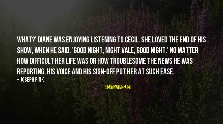 Listening To His Voice Sayings By Joseph Fink: What?' Diane was enjoying listening to Cecil. She loved the end of his show, when