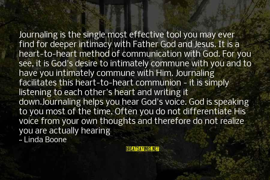 Listening To His Voice Sayings By Linda Boone: Journaling is the single most effective tool you may ever find for deeper intimacy with