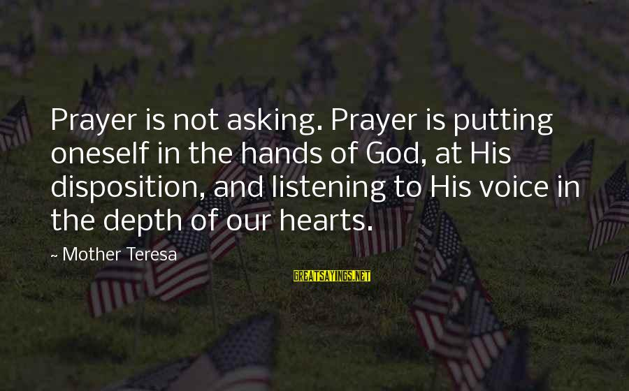 Listening To His Voice Sayings By Mother Teresa: Prayer is not asking. Prayer is putting oneself in the hands of God, at His