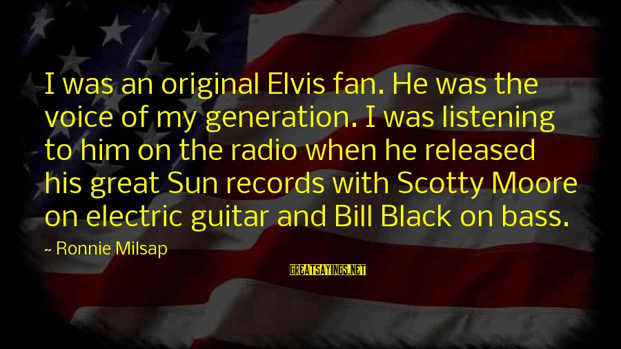 Listening To His Voice Sayings By Ronnie Milsap: I was an original Elvis fan. He was the voice of my generation. I was