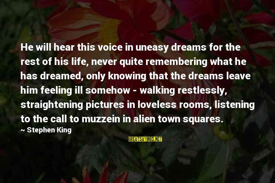 Listening To His Voice Sayings By Stephen King: He will hear this voice in uneasy dreams for the rest of his life, never