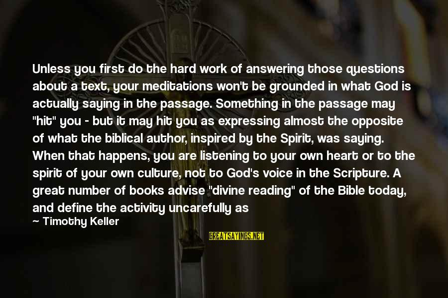 Listening To His Voice Sayings By Timothy Keller: Unless you first do the hard work of answering those questions about a text, your