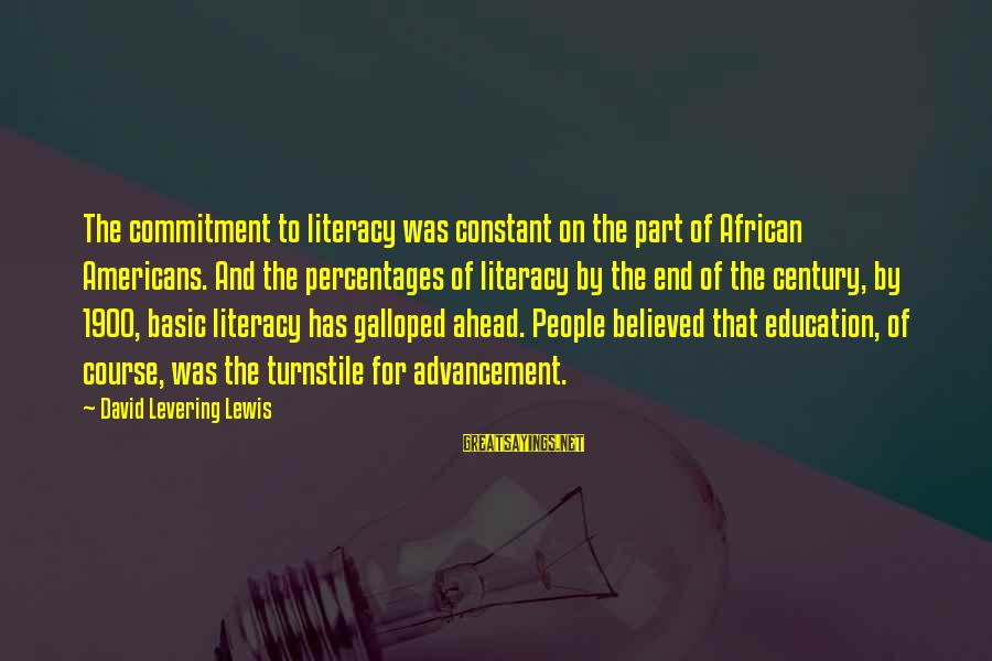 Literacy Education Sayings By David Levering Lewis: The commitment to literacy was constant on the part of African Americans. And the percentages