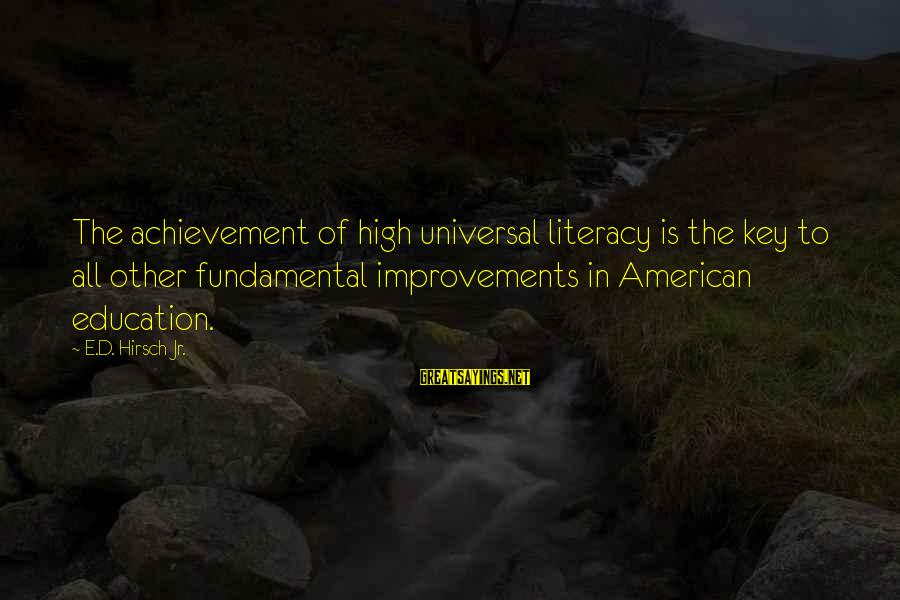 Literacy Education Sayings By E.D. Hirsch Jr.: The achievement of high universal literacy is the key to all other fundamental improvements in
