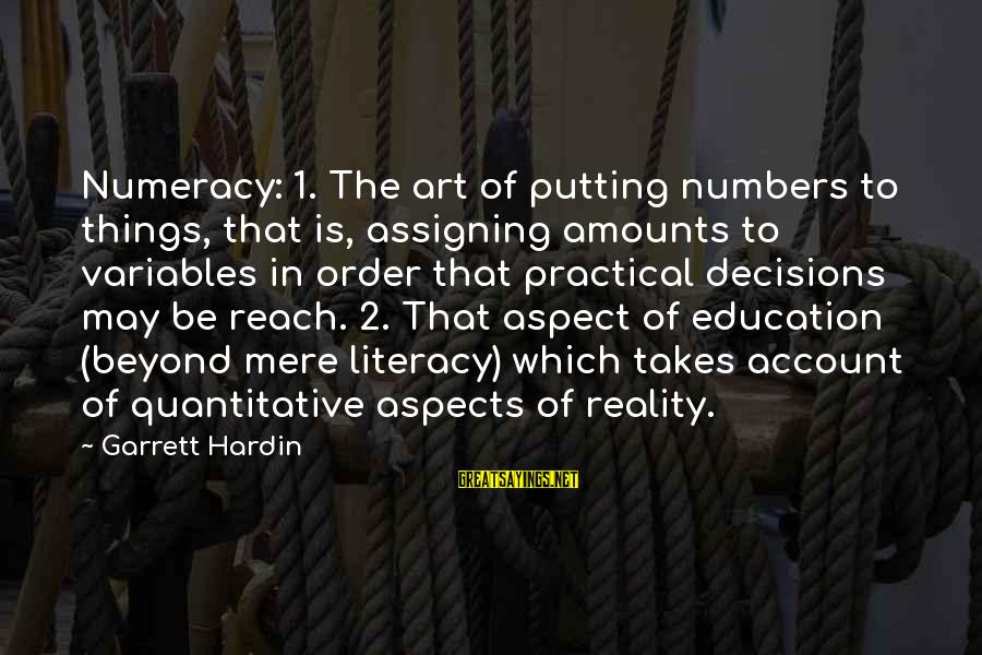 Literacy Education Sayings By Garrett Hardin: Numeracy: 1. The art of putting numbers to things, that is, assigning amounts to variables