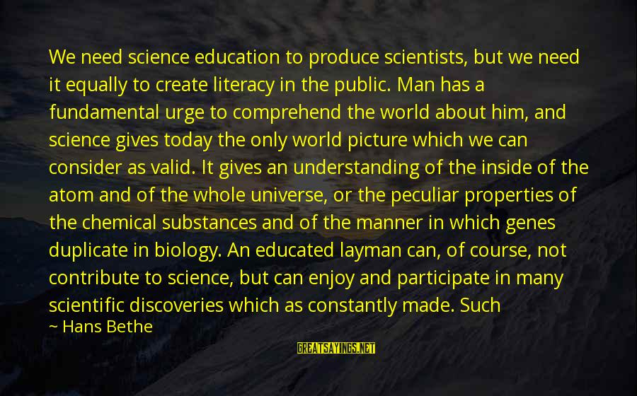 Literacy Education Sayings By Hans Bethe: We need science education to produce scientists, but we need it equally to create literacy