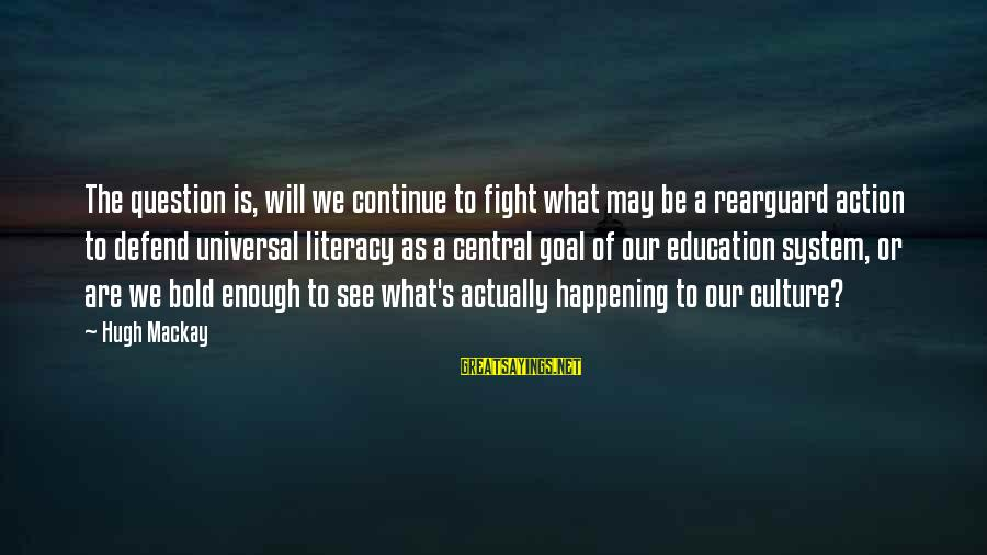 Literacy Education Sayings By Hugh Mackay: The question is, will we continue to fight what may be a rearguard action to