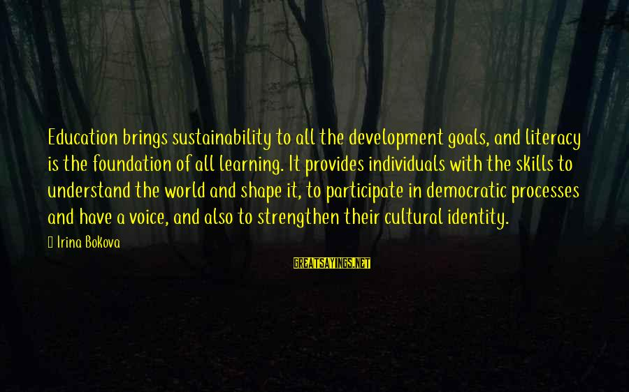 Literacy Education Sayings By Irina Bokova: Education brings sustainability to all the development goals, and literacy is the foundation of all