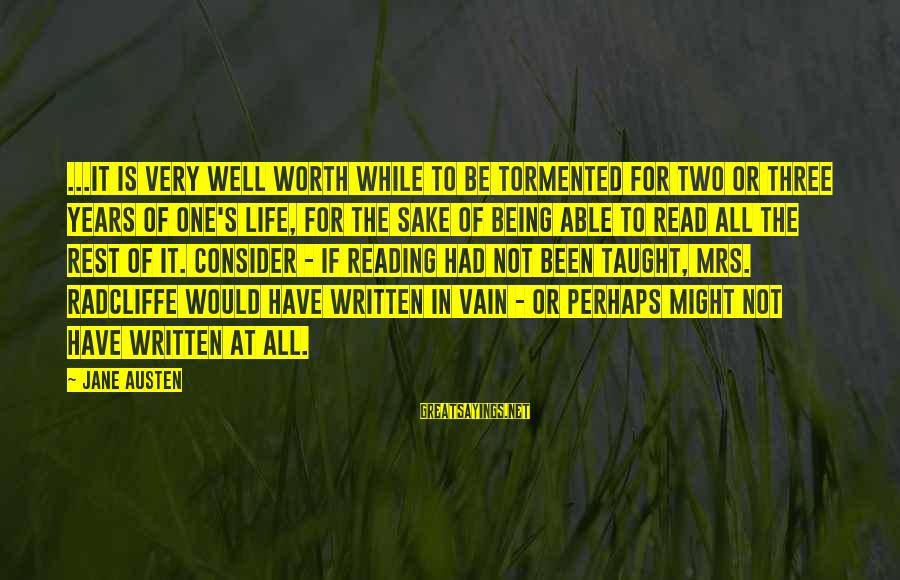 Literacy Education Sayings By Jane Austen: ...it is very well worth while to be tormented for two or three years of