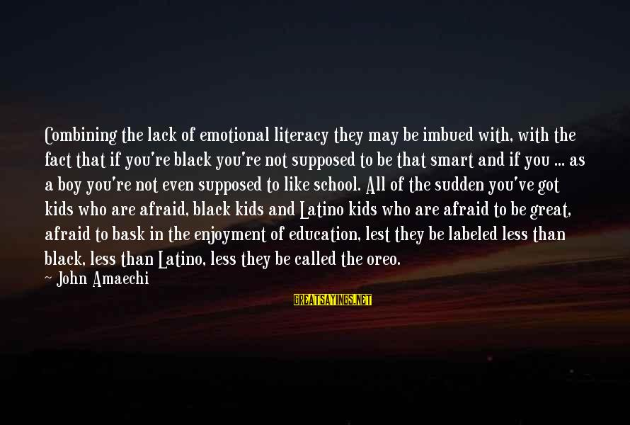 Literacy Education Sayings By John Amaechi: Combining the lack of emotional literacy they may be imbued with, with the fact that
