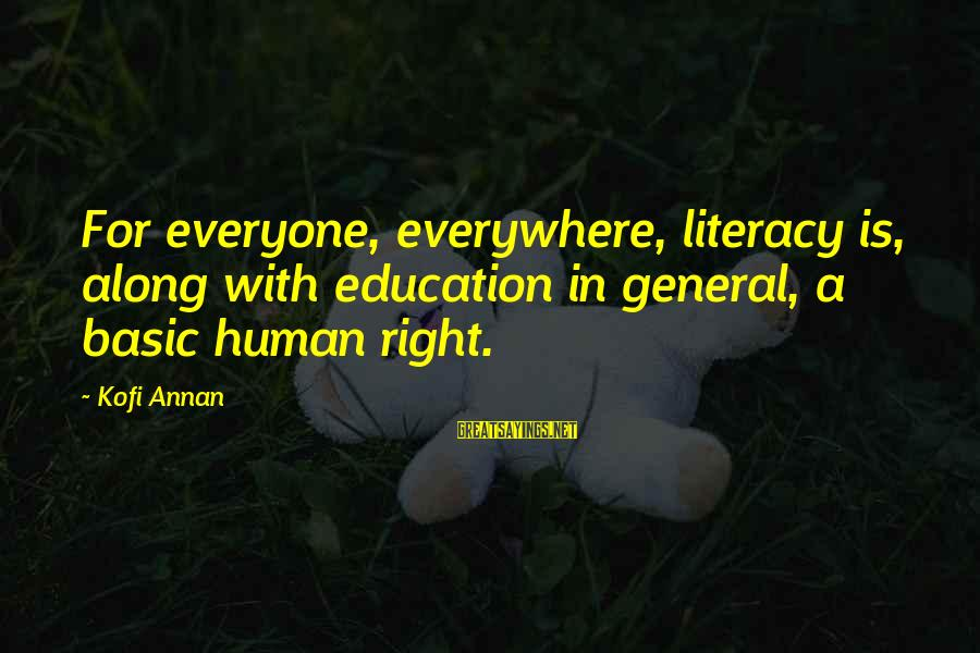 Literacy Education Sayings By Kofi Annan: For everyone, everywhere, literacy is, along with education in general, a basic human right.