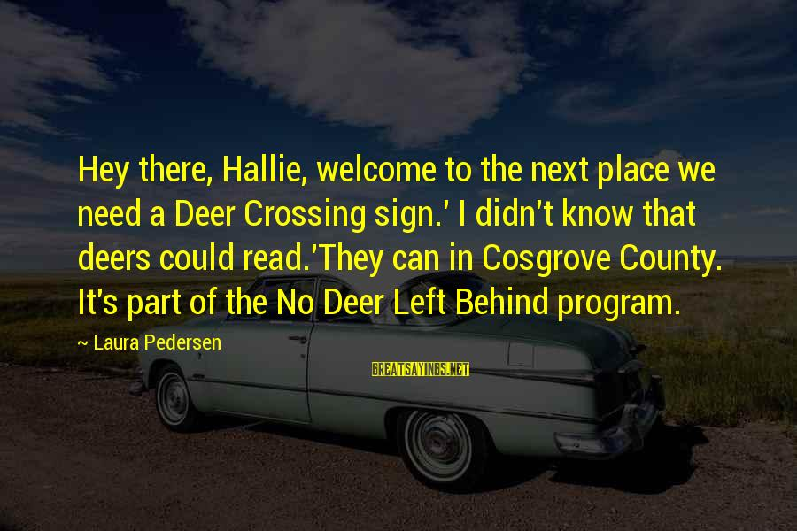 Literacy Education Sayings By Laura Pedersen: Hey there, Hallie, welcome to the next place we need a Deer Crossing sign.' I