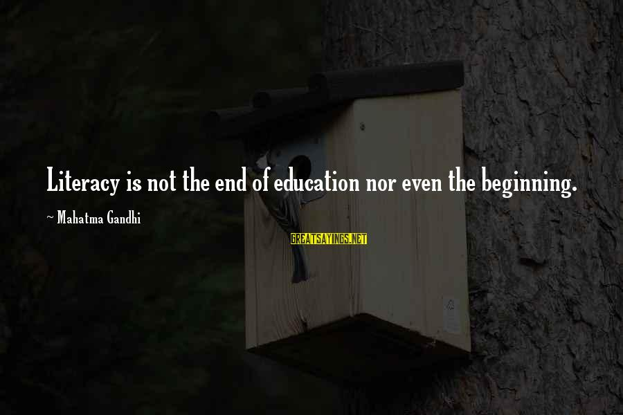 Literacy Education Sayings By Mahatma Gandhi: Literacy is not the end of education nor even the beginning.