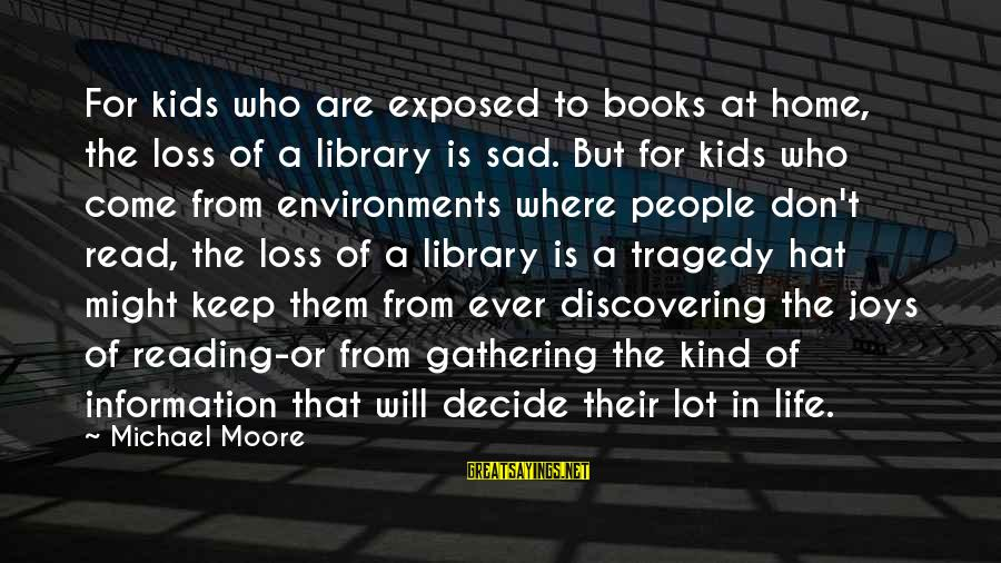 Literacy Education Sayings By Michael Moore: For kids who are exposed to books at home, the loss of a library is