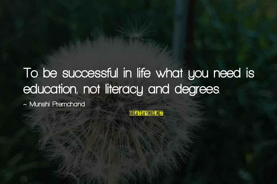 Literacy Education Sayings By Munshi Premchand: To be successful in life what you need is education, not literacy and degrees.