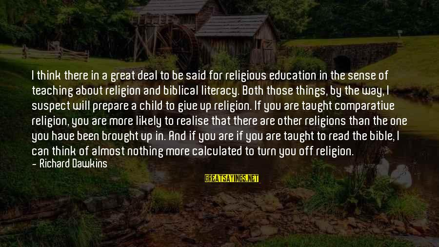 Literacy Education Sayings By Richard Dawkins: I think there in a great deal to be said for religious education in the