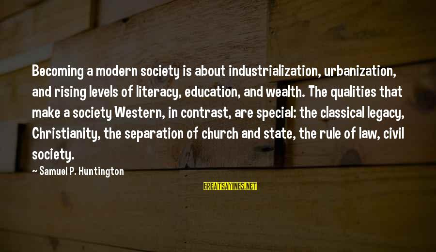 Literacy Education Sayings By Samuel P. Huntington: Becoming a modern society is about industrialization, urbanization, and rising levels of literacy, education, and