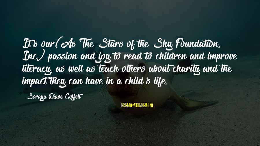 Literacy Education Sayings By Soraya Diase Coffelt: It's our(As The Stars of the Sky Foundation, Inc.) passion and joy to read to