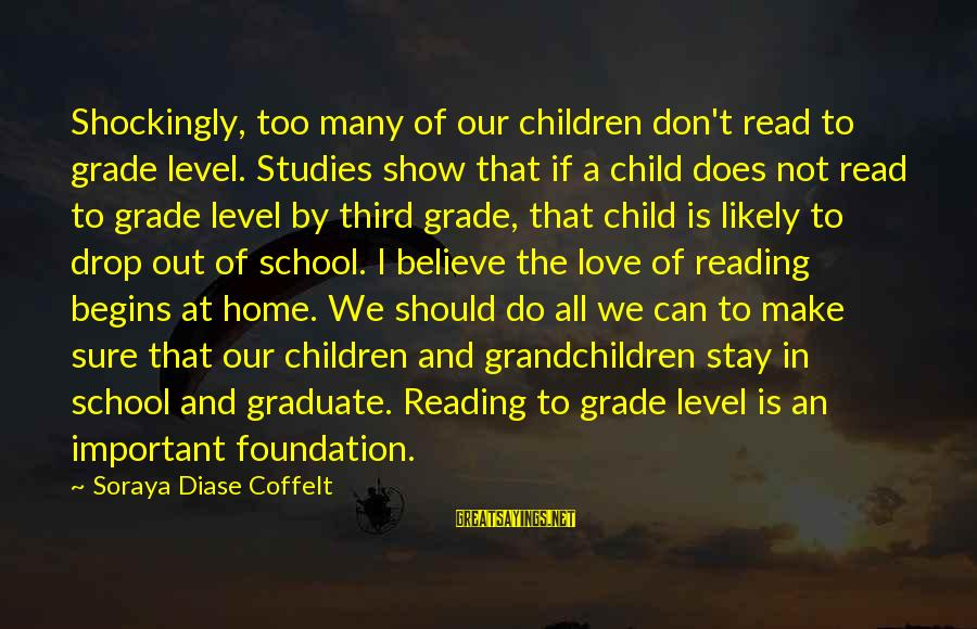 Literacy Education Sayings By Soraya Diase Coffelt: Shockingly, too many of our children don't read to grade level. Studies show that if