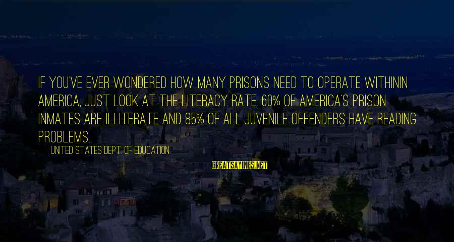 Literacy Education Sayings By United States Dept. Of Education: If you've ever wondered how many prisons need to operate withinin America, just look at