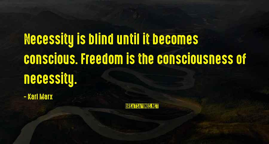 Lithuanians Sayings By Karl Marx: Necessity is blind until it becomes conscious. Freedom is the consciousness of necessity.