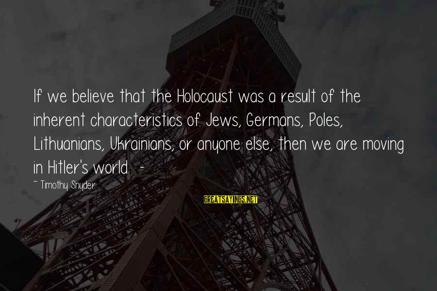 Lithuanians Sayings By Timothy Snyder: If we believe that the Holocaust was a result of the inherent characteristics of Jews,