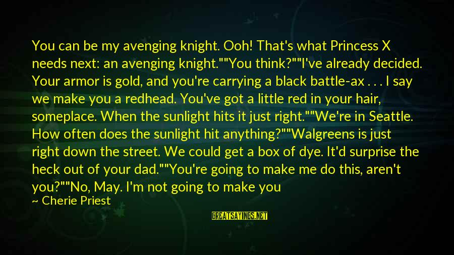 Little Black Box Sayings By Cherie Priest: You can be my avenging knight. Ooh! That's what Princess X needs next: an avenging