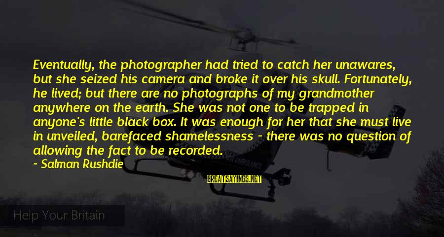 Little Black Box Sayings By Salman Rushdie: Eventually, the photographer had tried to catch her unawares, but she seized his camera and
