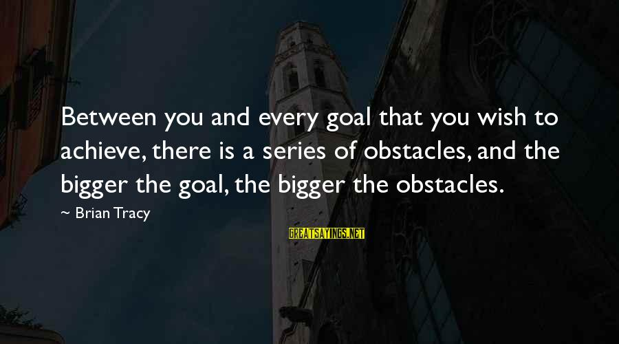Little Britain Andy And Lou Sayings By Brian Tracy: Between you and every goal that you wish to achieve, there is a series of