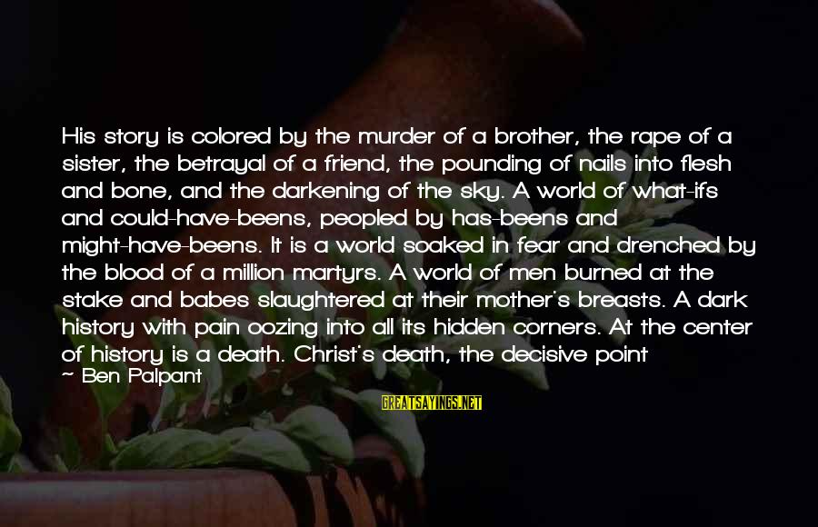 Little Brother And Sister Sayings By Ben Palpant: His story is colored by the murder of a brother, the rape of a sister,