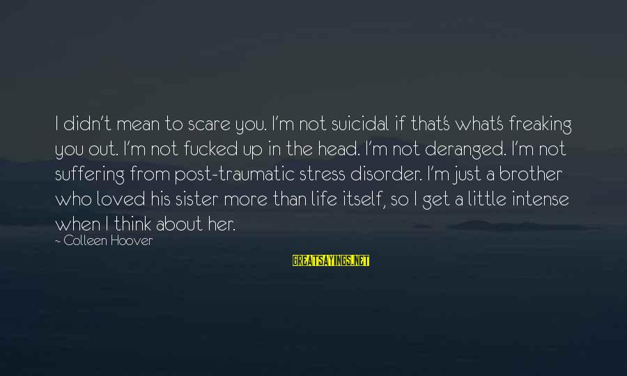 Little Brother And Sister Sayings By Colleen Hoover: I didn't mean to scare you. I'm not suicidal if that's what's freaking you out.