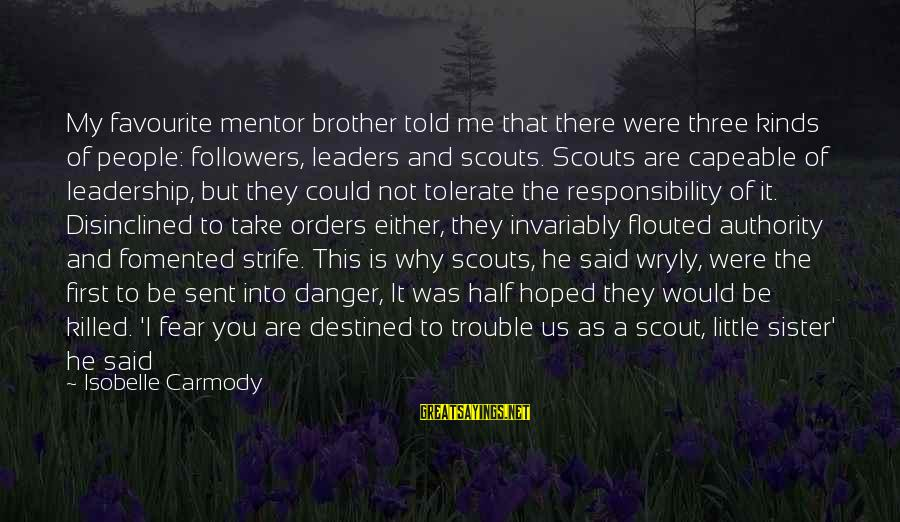 Little Brother And Sister Sayings By Isobelle Carmody: My favourite mentor brother told me that there were three kinds of people: followers, leaders